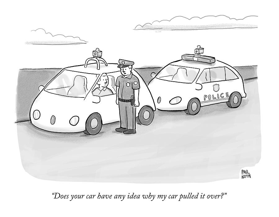 A Police Officer In A Futuristic Smart-car Pulls Drawing by Paul Noth