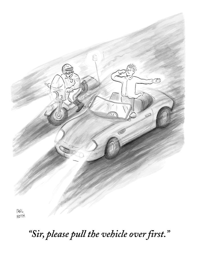 A Policeman Is Seen Pulling Over A Man Who Drawing by Paul Noth