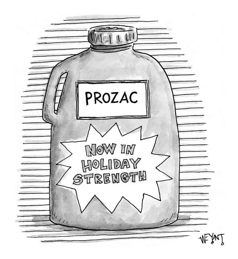 A Prozac Bottle Of Pills Labeled now In Holiday Drawing by Christopher Weyant
