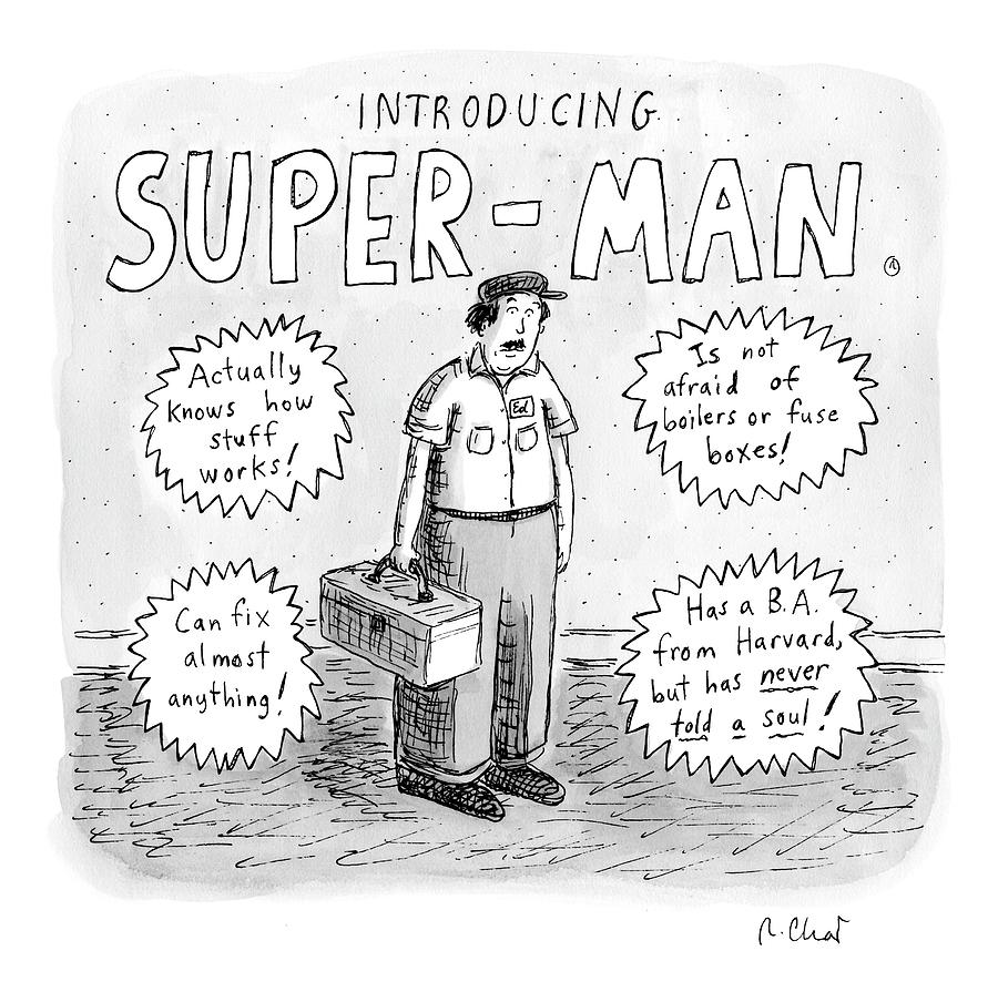 A Repair Man Is Introduced As Super-man Drawing by Roz Chast