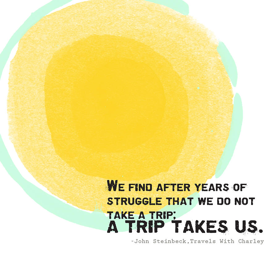 Quote Painting - A Trip Takes Us- Steinbeck Quote Art by Linda Woods