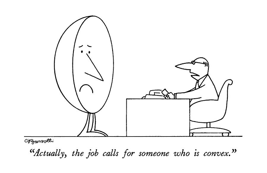 Actually, The Job Calls For Someone Who Is Convex Drawing by Charles Barsotti