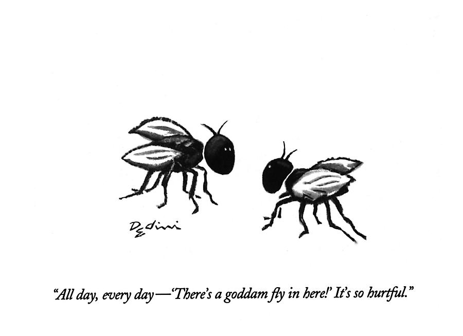 All Day, Every Day - theres A Goddam Fly Drawing by Eldon Dedini