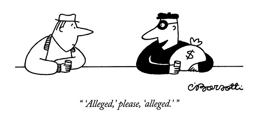 alleged, Please, alleged. Drawing by Charles Barsotti