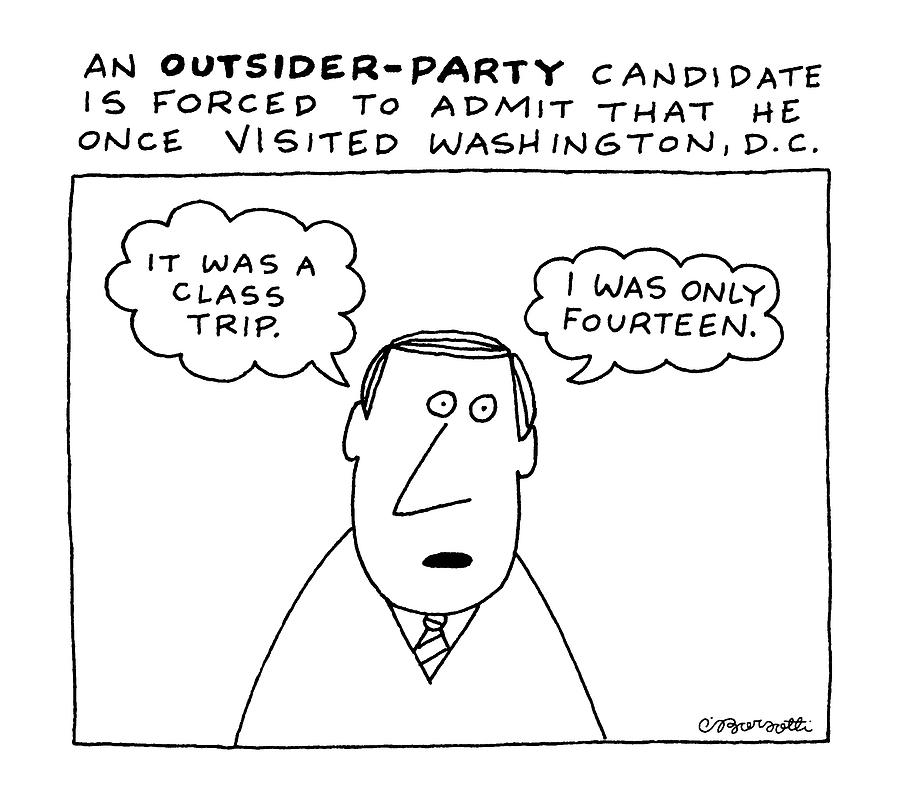 An Outsider - Party Candidate Is Forced To Admit Drawing by Charles Barsotti