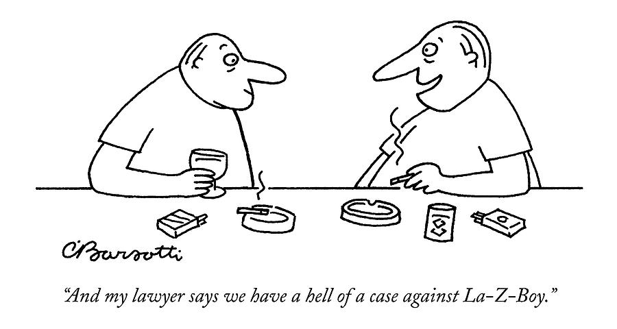 And My Lawyer Says We Have A Hell Of A Case Drawing by Charles Barsotti