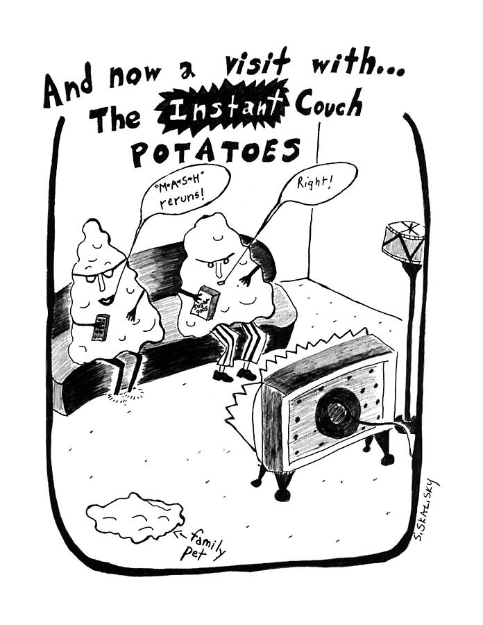 And Now A Visit Wth... The Istant Couth Potatoes Drawing by Stephanie Skalisk