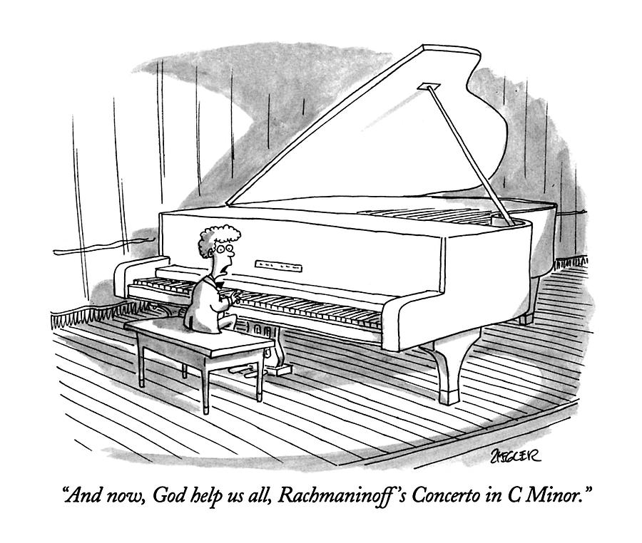 And Now, God Help Us All, Rachmaninoffs Concerto Drawing by Jack Ziegler