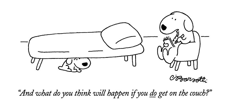 And What Do You Think Will Happen If You Do Get Drawing by Charles Barsotti