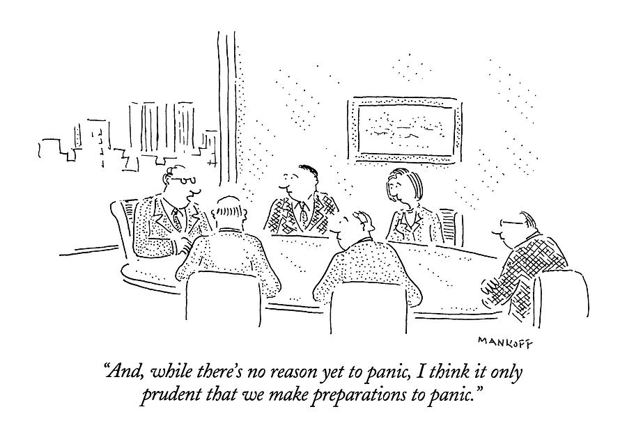 Boardrooms Drawing - And, While Theres No Reason Yet To Panic by Robert Mankoff