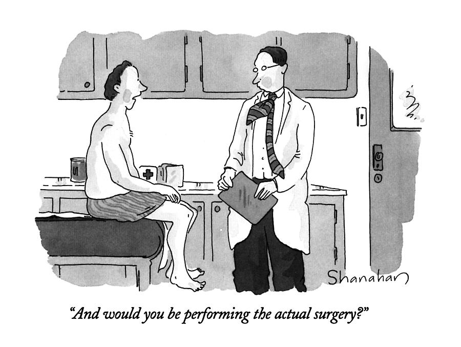 And Would You Be Performing The Actual Surgery? Drawing by Danny Shanahan