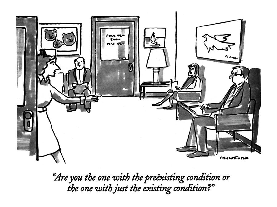 Are You The One With The Preexisting Condition Or Drawing by Michael Crawford