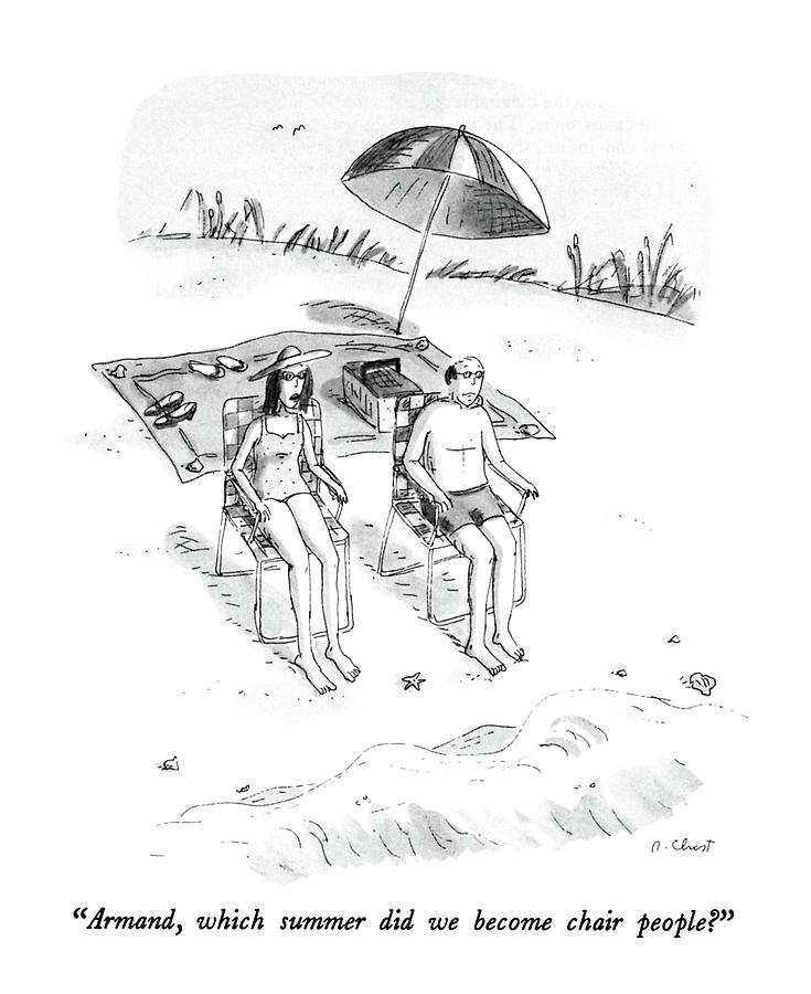 Armand, Which Summer Did We Become Chair People? Drawing by Roz Chast