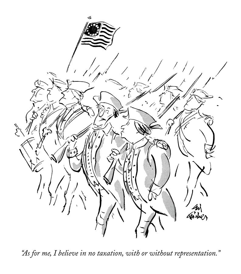 Taxes Drawing - As For Me, I Believe In No Taxation, With Or by Ed Fisher