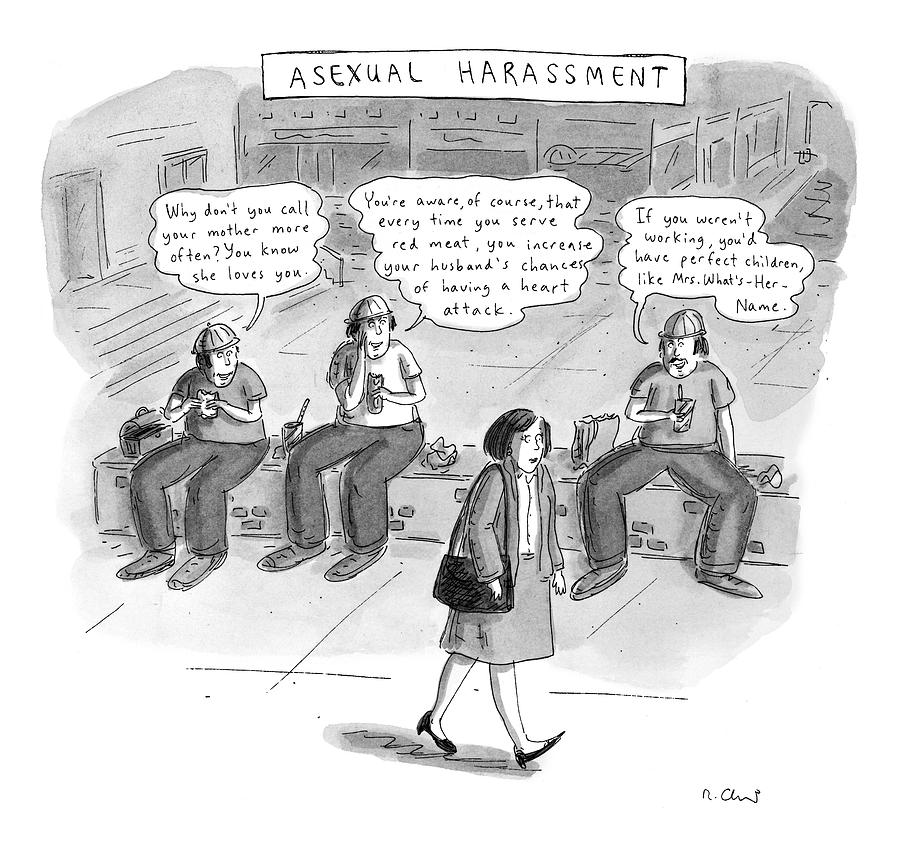 Asexual Harassment Drawing by Roz Chast