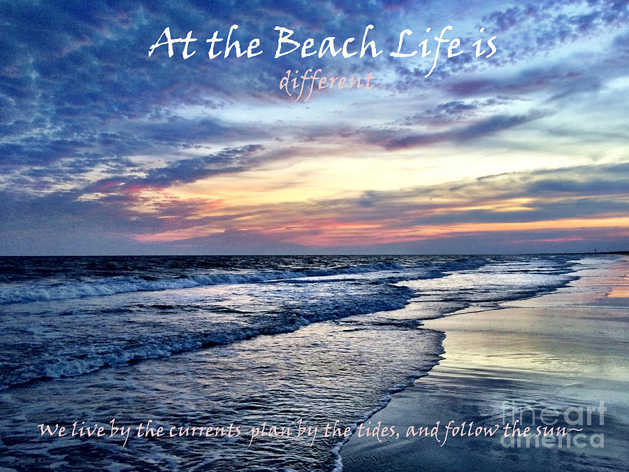 Photo Digital Art   At The Beach Life Is Different   Quote By Shelia Kempf