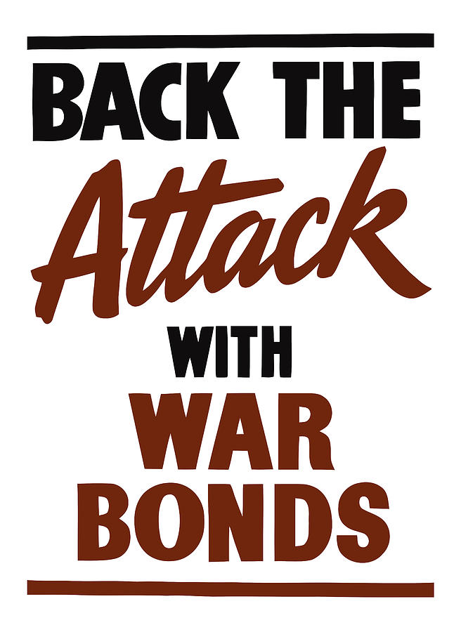 Wwii Digital Art - Back The Attack With War Bonds  by War Is Hell Store