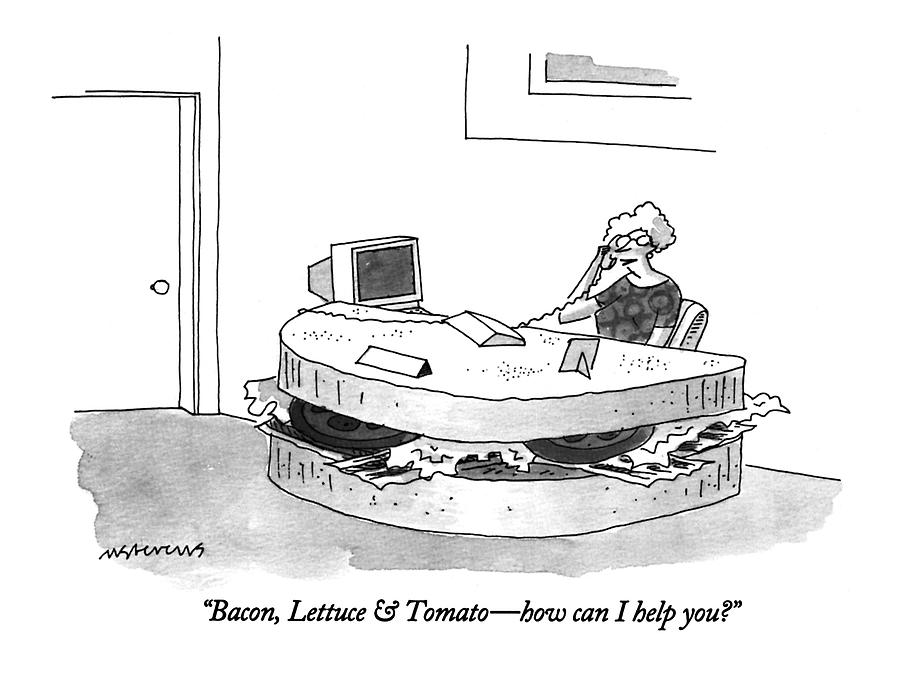 Bacon, Lettuce & Tomato - How Can I Help You? Drawing by Mick Stevens