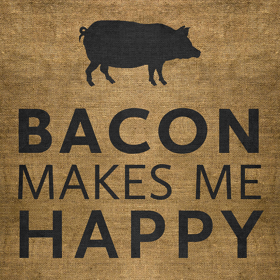 Bacon Makes Me Happy by Nancy Ingersoll