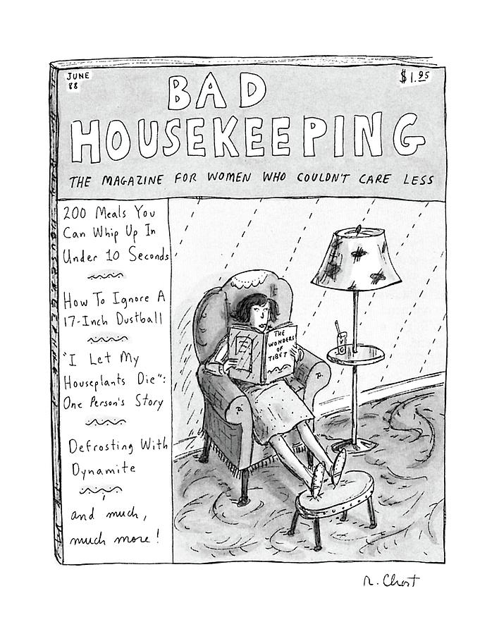Bad Housekeeping The Magazine For Women  Who Drawing by Roz Chast