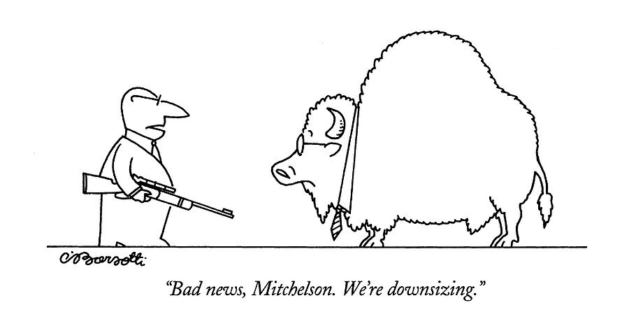 Bad News, Mitchelson.  Were Downsizing Drawing by Charles Barsotti