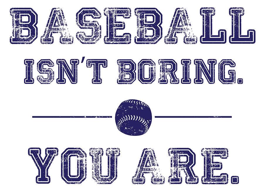 Baseball Digital Art - Baseball Isnt Boring. You Are by The Heckler