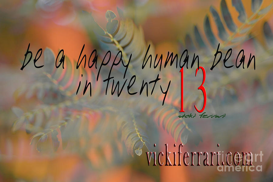 be a happy human bean in 2013 by Vicki Ferrari