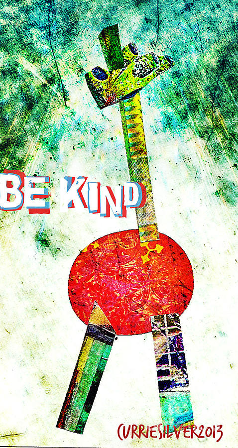 Be Kind Digital Art by Currie Silver