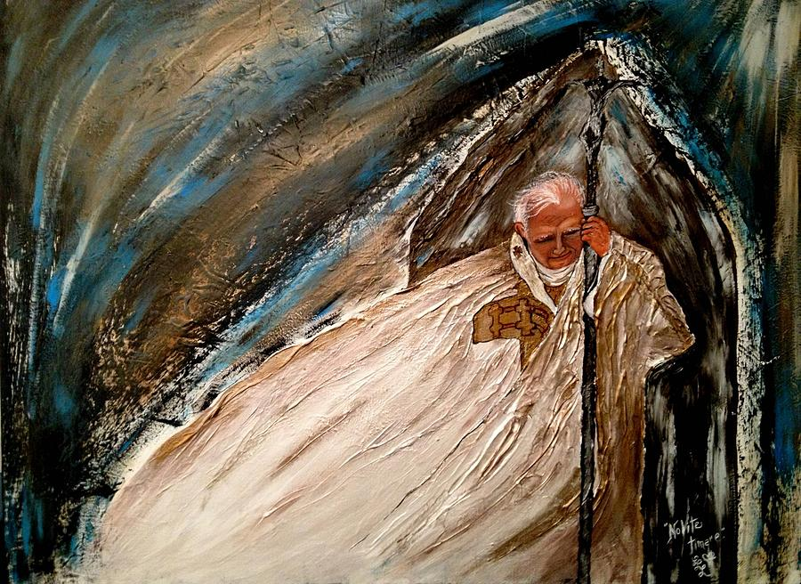 Pope John Paul Ii Painting - Be Not Afraid by Laura LaHaye