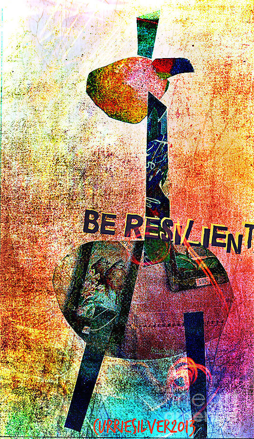 Be Resilient Digital Art by Currie Silver