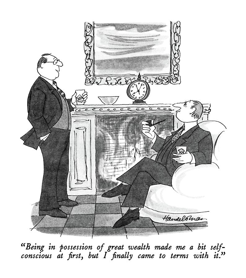 Rich Drawing - Being In Possession Of Great Wealth Made Me A Bit by J.B. Handelsman