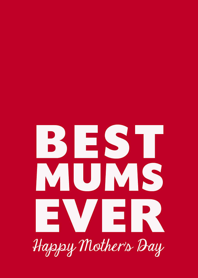 Love Digital Art - Best Mums Mothers Day Card by Linda Woods