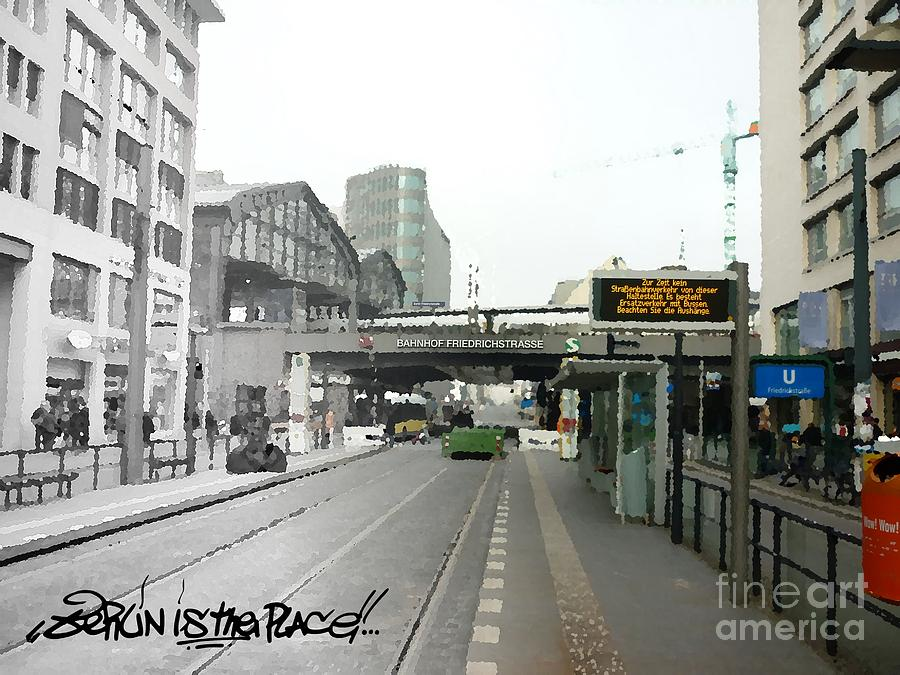 Berlin Painting - Bhf. Friedrichstrasse  - Berlin Is The Place...series by Color and Vision