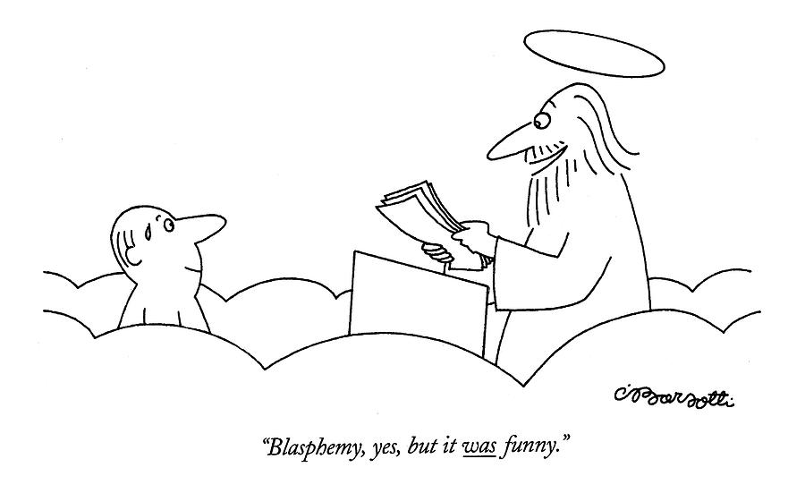 Blasphemy, Yes, But It Was Funny Drawing by Charles Barsotti