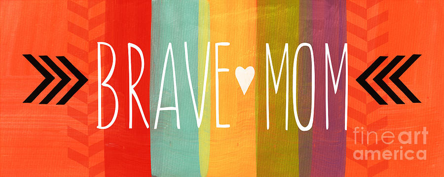 Sign Mixed Media - Brave Mom by Linda Woods