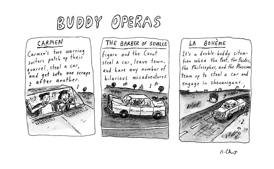 Buddy Operas Drawing by Roz Chast