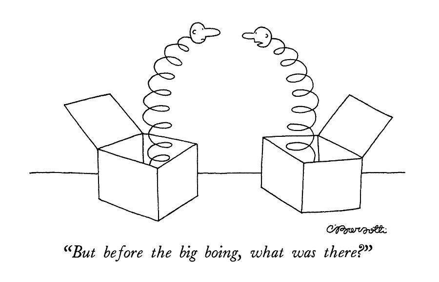 But Before The Big Boing Drawing by Charles Barsotti