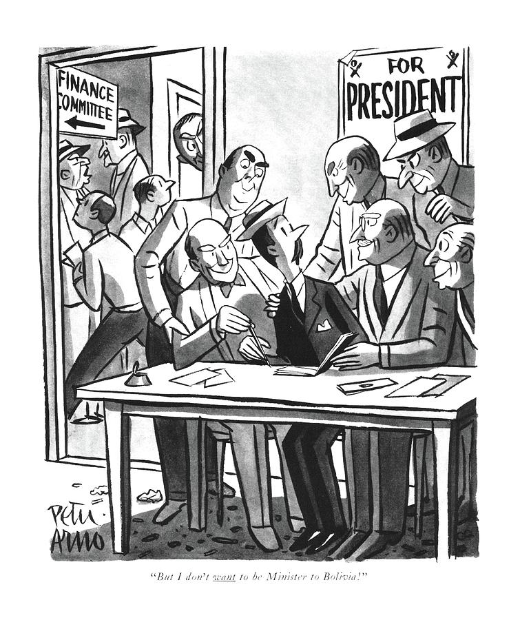 But I Dont Want To Be Minister To Bolivia! Drawing by Peter Arno