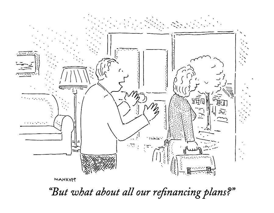 Marriage Drawing - But What About All Our Refinancing Plans? by Robert Mankoff