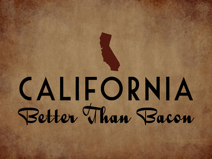 California Digital Art - California Better Than Bacon by Flo Karp