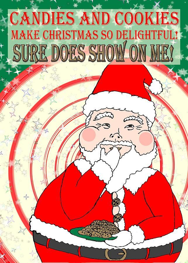 Christmas Digital Art - Candies And Cookies Funny Christmas Santa  by Dawna Morton