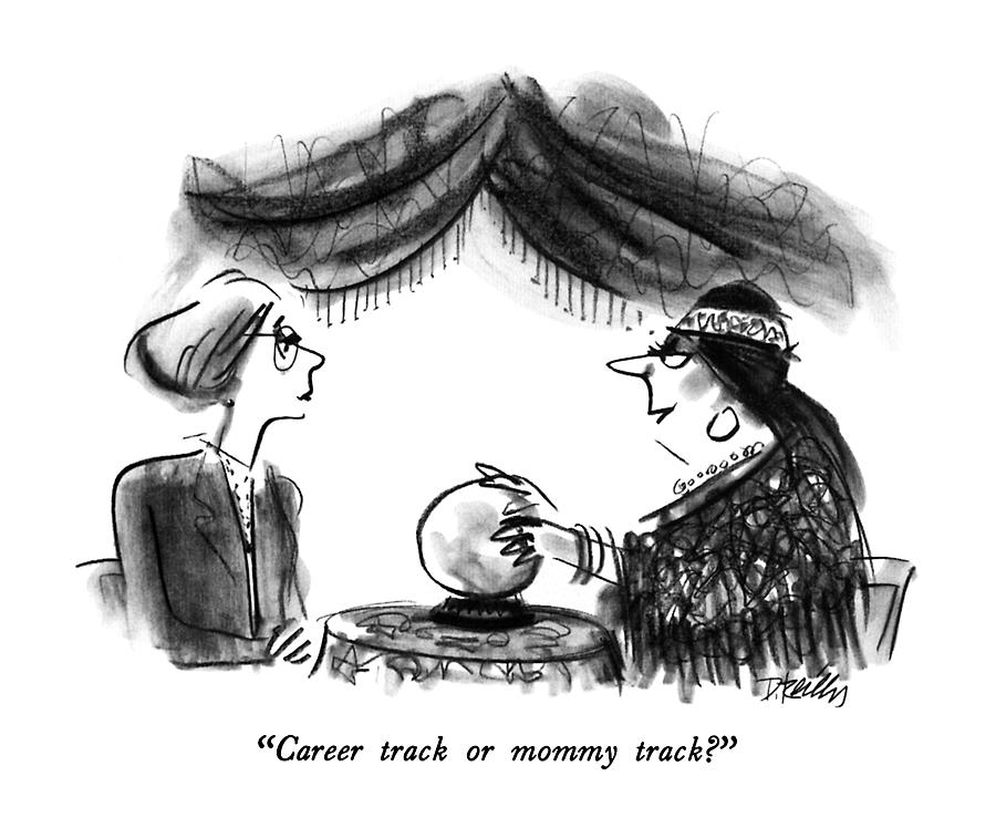 Career Track Or Mommy Track? Drawing by Donald Reilly