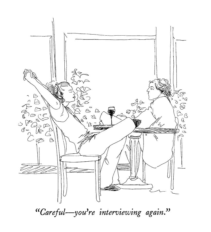 Careful - Youre Interviewing Again Drawing by Richard Cline
