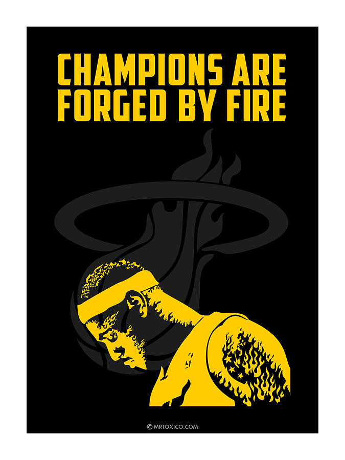Lebron James Digital Art - Champions Are Forged By Fire by Toxico