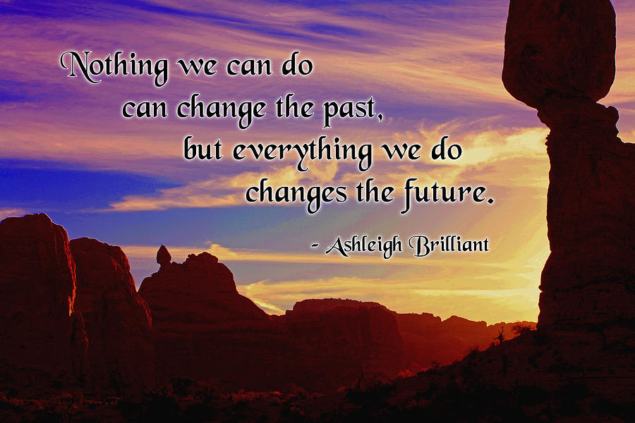 Quotation Photograph - Changing The Future by Mike Flynn