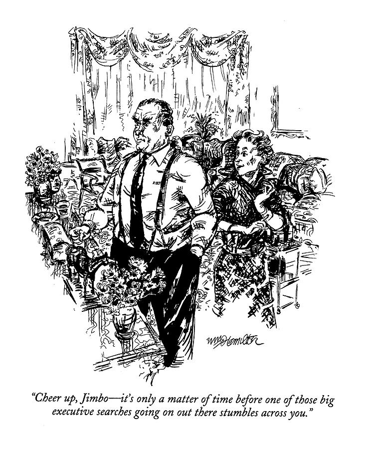 Cheer Up, Jimbo - Its Only A Matter Of Time Drawing by William Hamilton