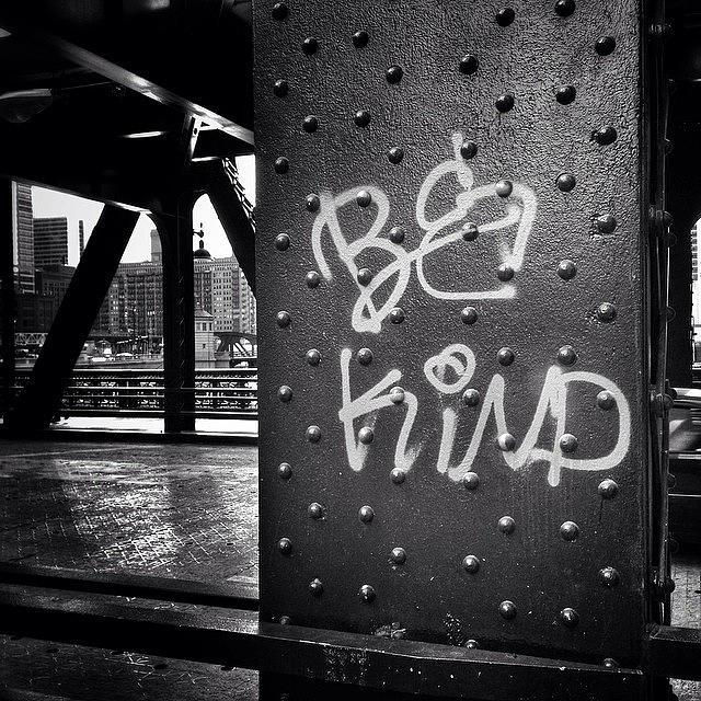 America Photograph - Be Kind Graffiti on a Chicago Bridge by Paul Velgos