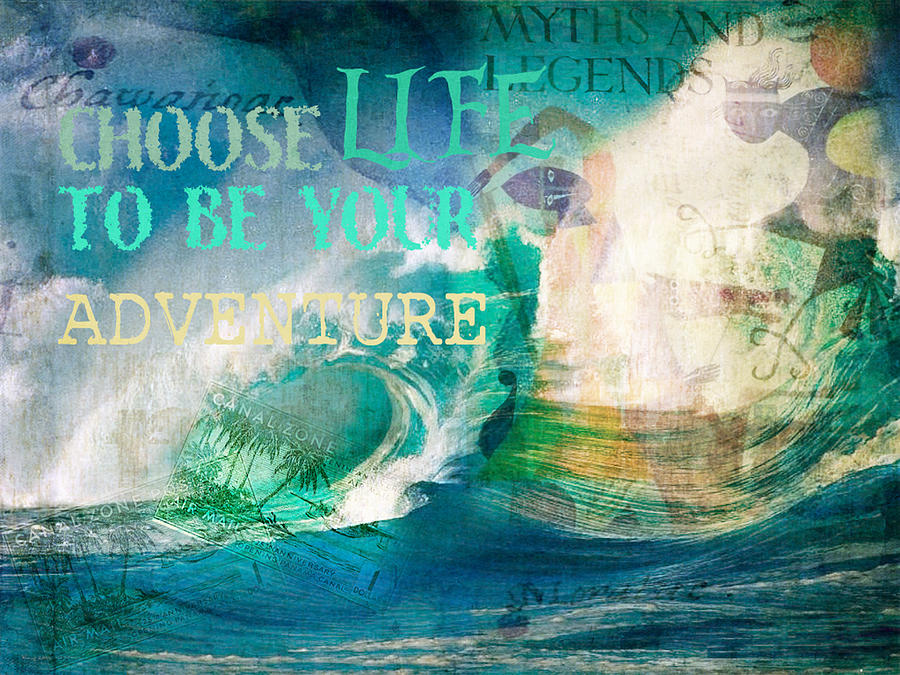 Digital Collage Photograph - Choose Life To Be Your Adventure by Toni Hopper
