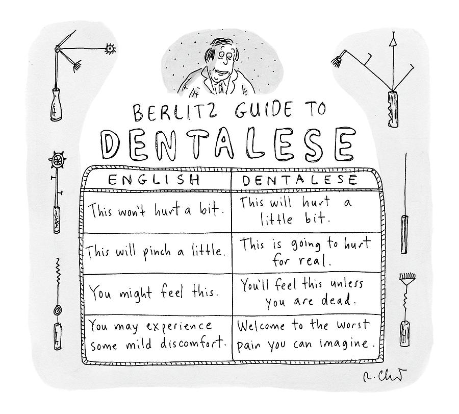 Comparison Of What Dentist Says And The Reality Drawing by Roz Chast