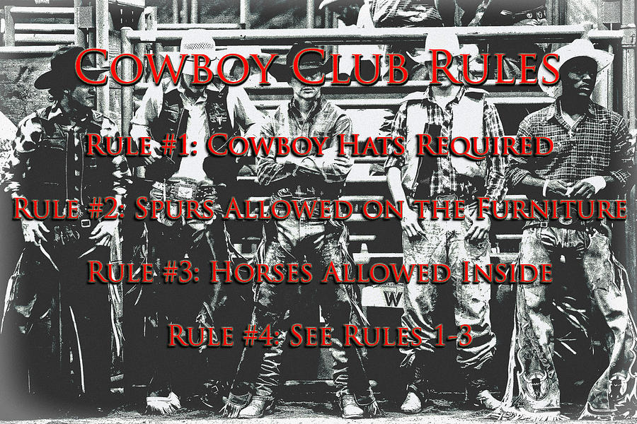Rodeo Photograph - Cowboy Club Rules by Lincoln Rogers